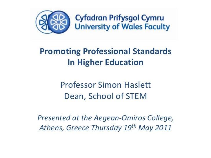 Promoting Professional Standards<br />In Higher Education<br />Professor Simon Haslett<br />Dean, School of STEM<br />Pres...
