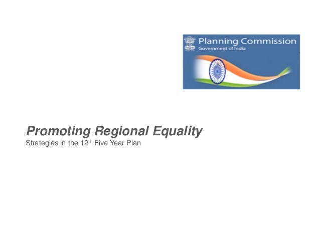 Promoting Regional EqualityStrategies in the 12th Five Year Plan