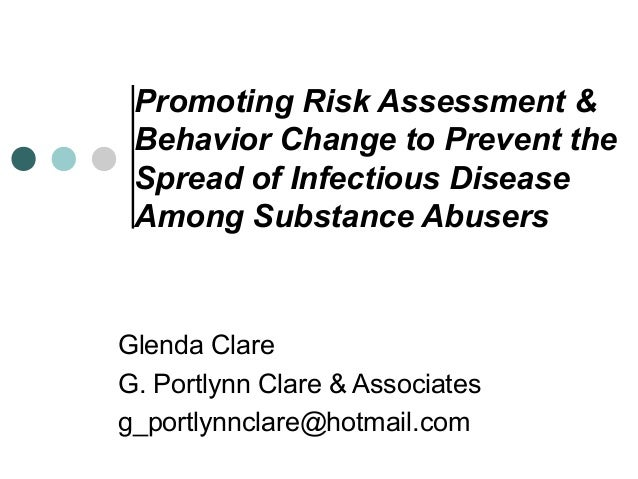 Promoting Risk Assessment & Behavior Change to Prevent the Spread of Infectious Disease Among Substance Abusers Glenda Cla...