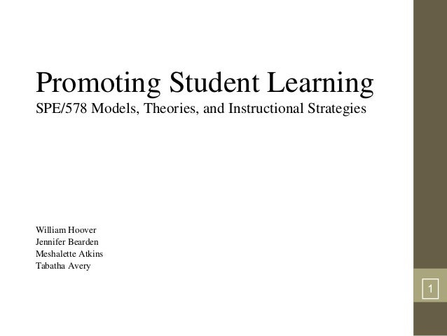 Promoting Student Learning SPE/578 Models, Theories, and Instructional Strategies  William Hoover Jennifer Bearden Meshale...