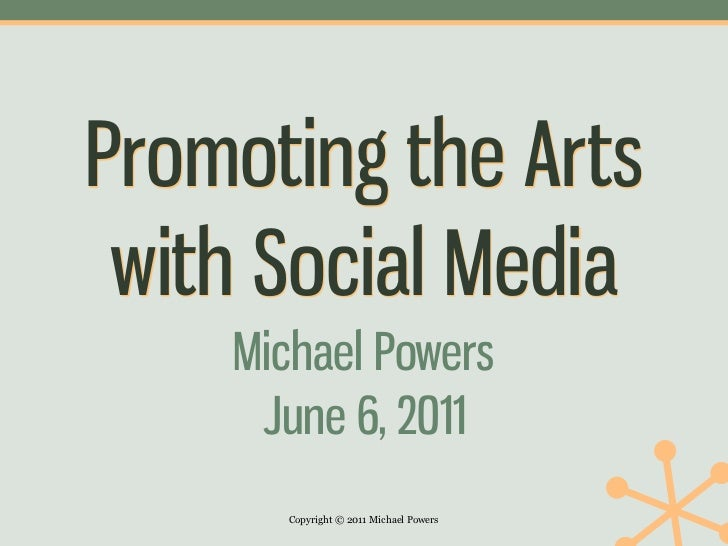 Promoting the Arts with Social Media    Michael Powers     June 6, 2011      Copyright © 2011 Michael Powers