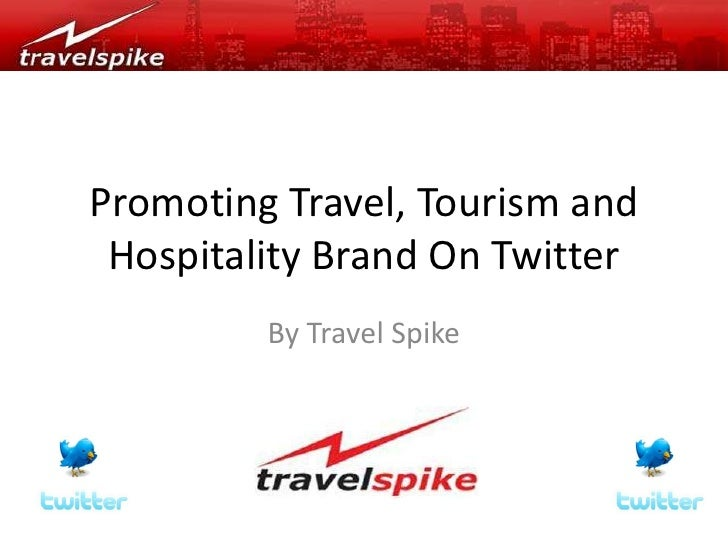 Promoting Travel, Tourism and Hospitality Brand On Twitter<br />By Travel Spike <br />