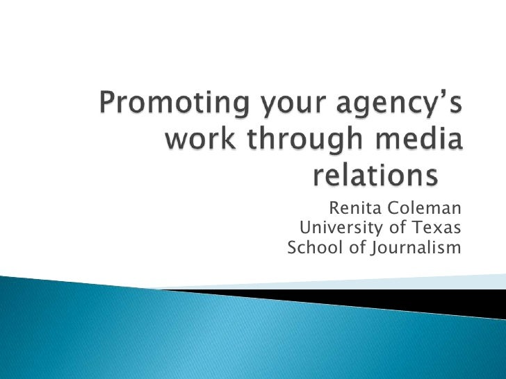 Promoting your agency's work through media relations	<br />Renita Coleman<br />University of Texas<br />School of Journali...