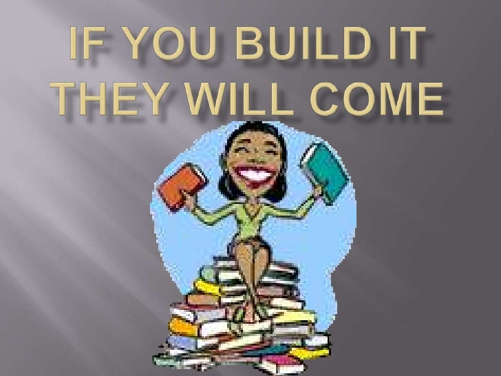 If you build itthey will come<br />