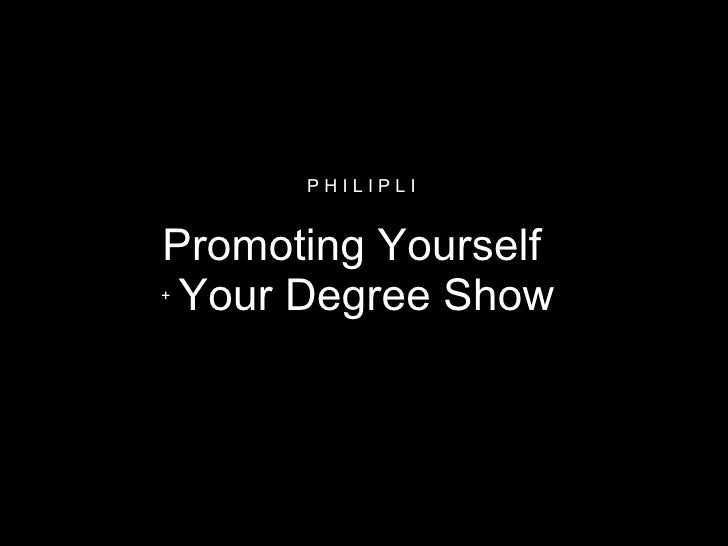 Promoting Yourself  +  Your Degree Show P H I L I P L I