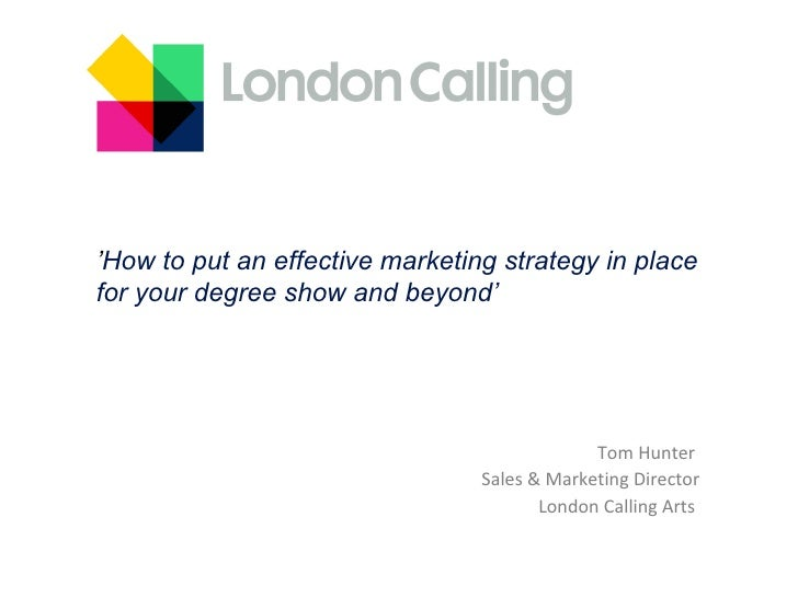 Tom Hunter  Sales & Marketing Director London Calling Arts  ' How to put an effective marketing strategy in place  for you...