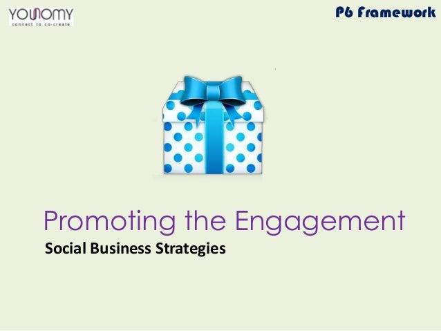 Promoting the Engagement P6 Framework Social Business Strategies