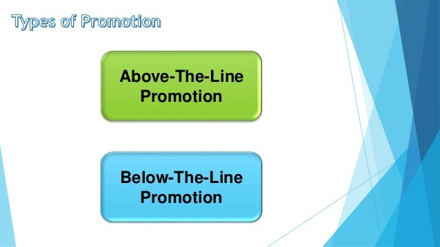 below the line promotions Above the line (atl) advertising is a technique that involves promoting products through tele-media and related resources in fact, a majority of the advertising that is undertaken as of today is above the line advertising.
