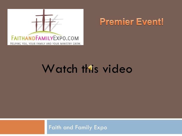 Faith and Family Expo Watch this video
