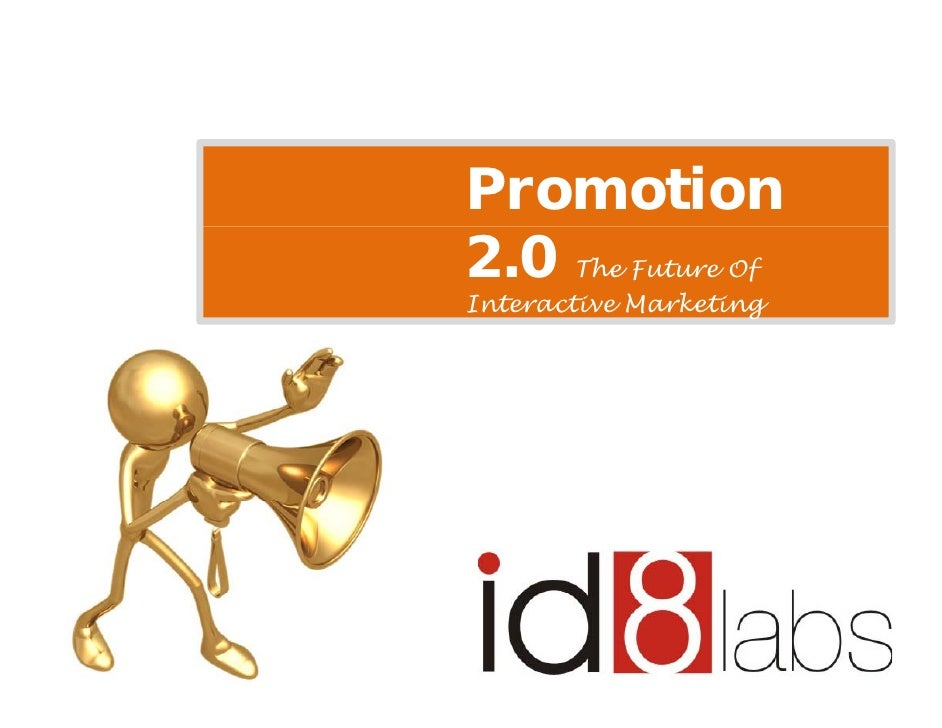 Promotion 2.0 The Future Of                     g Interactive Marketing