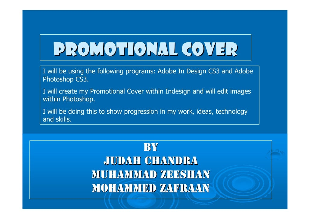 Promotional Cover I will be using the following programs: Adobe In Design CS3 and Adobe Photoshop CS3. I will create my Pr...