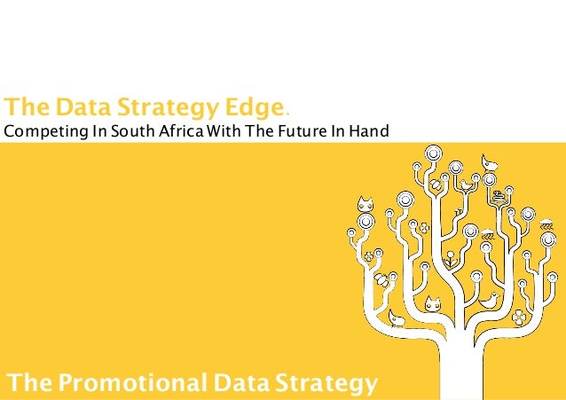 The Data Strategy Edge. Competing In South Africa With The Future In Hand The Promotional Data Strategy