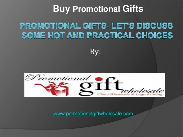 Buy Promotional Gifts  By:  www.promotionalgiftwholesale.com