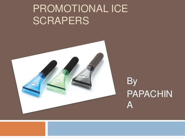 PROMOTIONAL ICESCRAPERS              By              PAPACHIN              A
