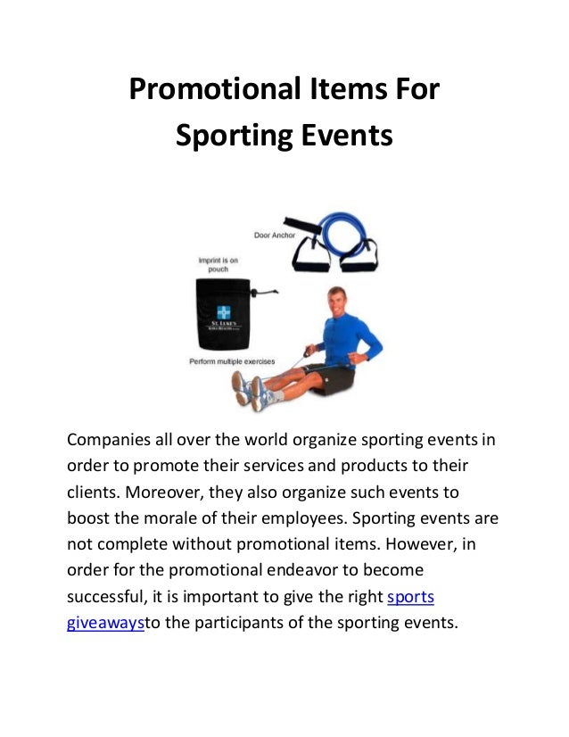 Promotional Items For Sporting Events Companies all over the world organize sporting events in order to promote their serv...