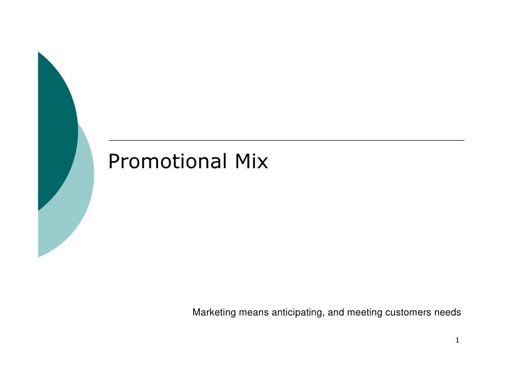 Promotional Mix       Marketing means anticipating, and meeting customers needs                                           ...