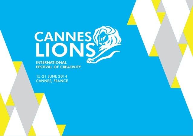 15-21 JUNE 2014 CANNES, FRANCE international Festival oF Creativity