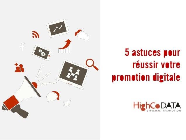 5 astuces pour réussir votre promotion digitale