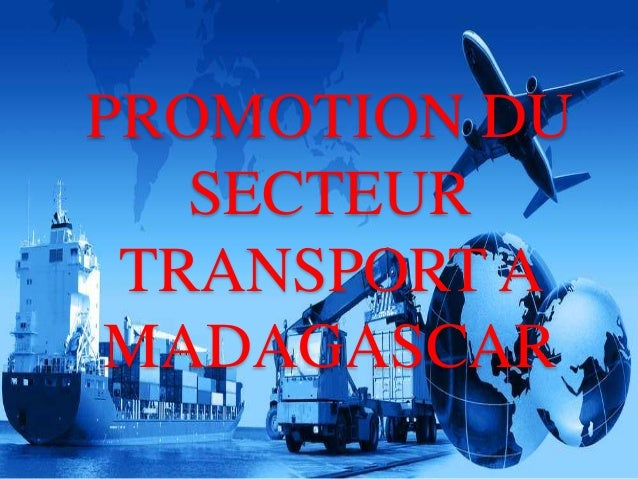 PROMOTION DU  SECTEUR  TRANSPORT A  MADAGASCAR