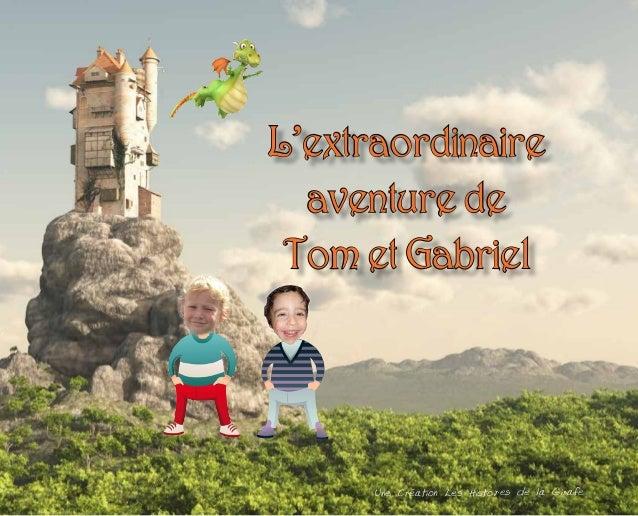 L'extraordinaire aventure de Tom et Gabriel  Une Création Les Histoires de la Girafe
