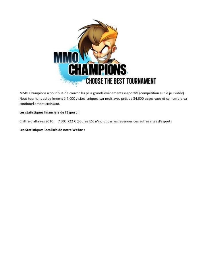MMO Champions a pour but de couvrir les plus grands évènements e-sportifs (compétition sur le jeu vidéo).Nous tournons act...
