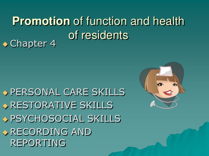 Promotion of function and health            of residents  Chapter   4      PERSONAL CARE SKILLS  RESTORATIVE SKILLS   ...