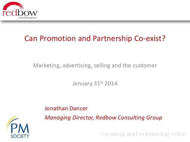 Can Promotion and Partnership Co-exist? Marketing, advertising, selling and the customer  January 31st 2014  Jonathan Danc...