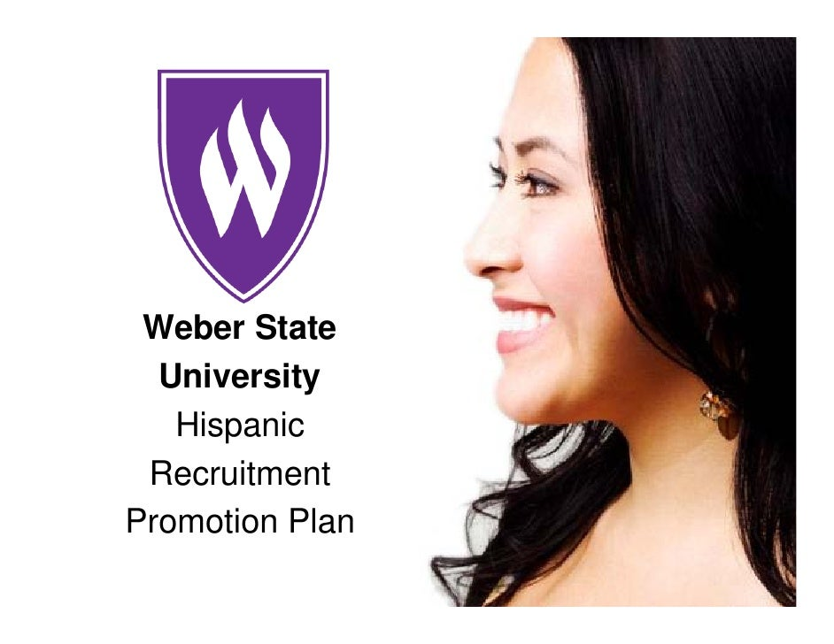 Weber State   University    Hispanic  Recruitment Promotion Plan