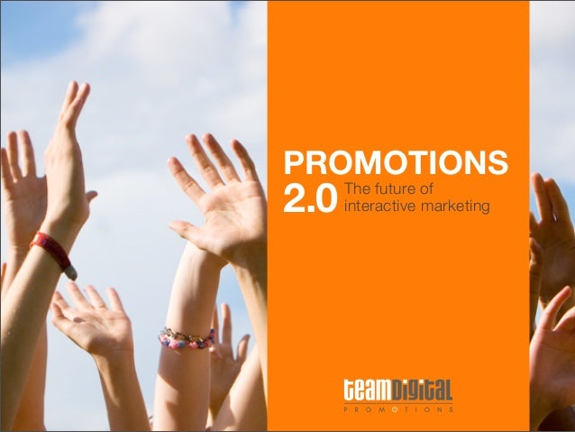 PROMOTIONS2.0   The future of      interactive marketing