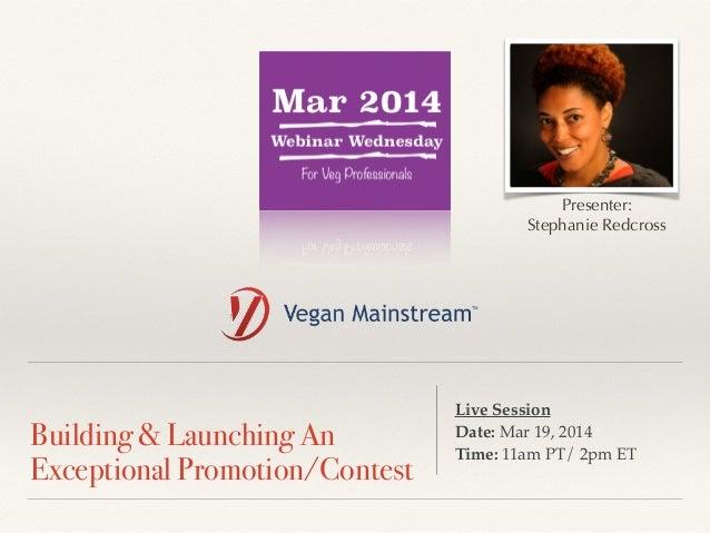 ! Building & Launching An Exceptional Promotion/Contest Live Session ! Date: Mar 19, 2014 ! Time: 11am PT/ 2pm ET Presente...