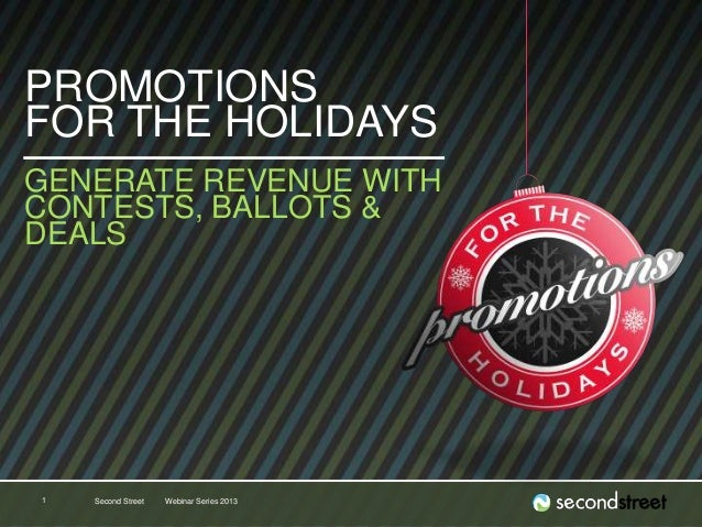 #PromotionsLab Second Street Webinar Series 20131 PROMOTIONS FOR THE HOLIDAYS GENERATE REVENUE WITH CONTESTS, BALLOTS & DE...