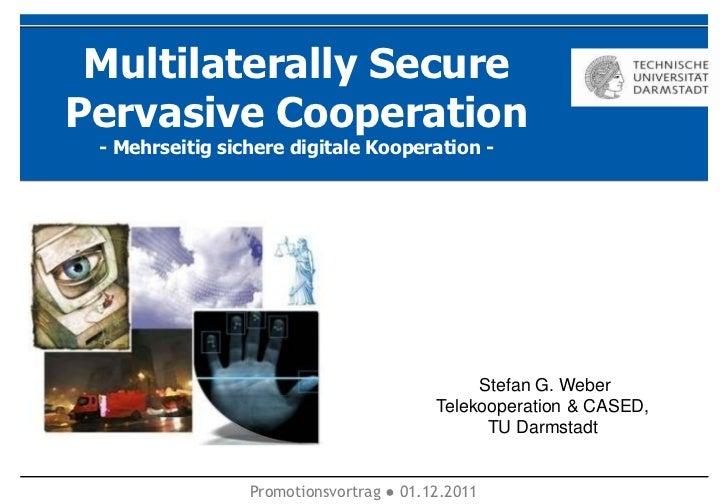 Multilaterally SecurePervasive Cooperation - Mehrseitig sichere digitale Kooperation -                                    ...