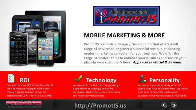 MOBILE MARKETING & MORE                                                       PromotIS is a mobile Design / Develop firm t...
