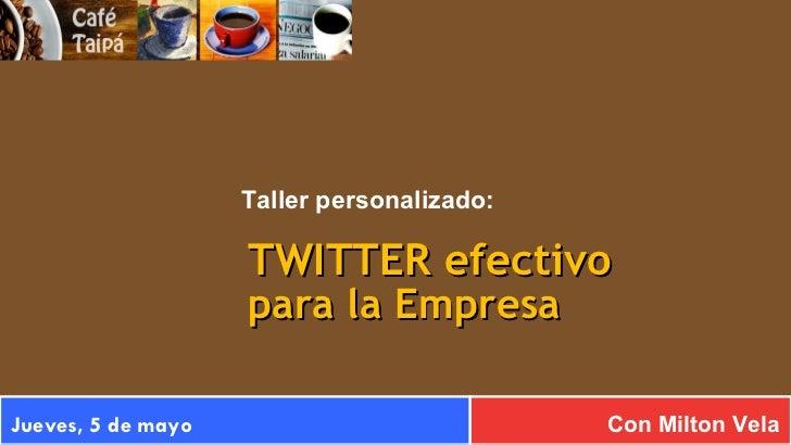 TWITTER efectivo para la Empresa Con Milton Vela Taller personalizado: Jueves, 5 de mayo