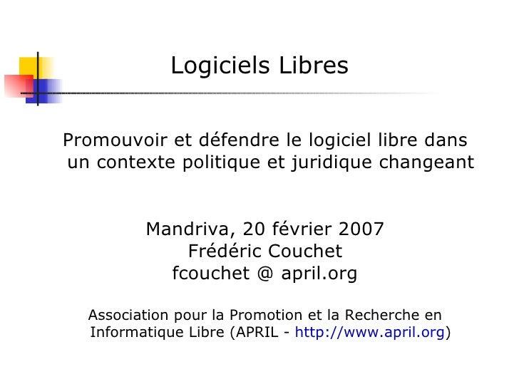 Logiciels Libres <ul><ul><li>Promouvoir et défendre le logiciel libre dans un contexte politique et juridique changeant </...
