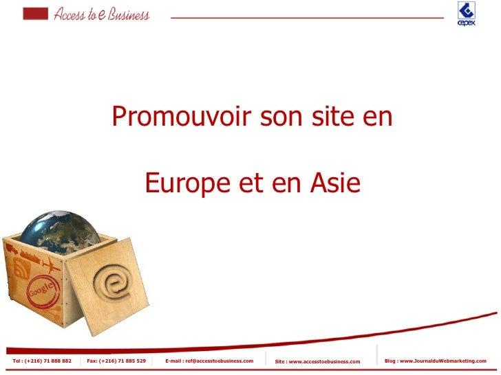 Promouvoir son site en                                                 Europe et en Asie     Tel : (+216) 71 888 882   Fax...