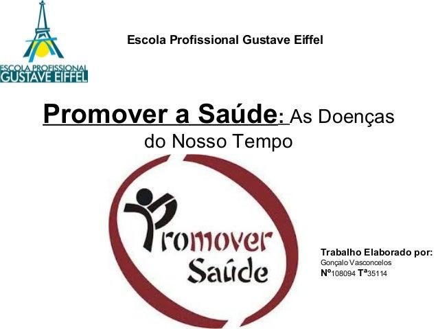 Promover a Saúde: As Doenças do Nosso Tempo Escola Profissional Gustave Eiffel Trabalho Elaborado por: Gonçalo Vasconcelos...