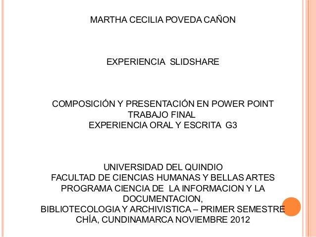 MARTHA CECILIA POVEDA CAÑON            EXPERIENCIA SLIDSHARE  COMPOSICIÓN Y PRESENTACIÓN EN POWER POINT                TRA...