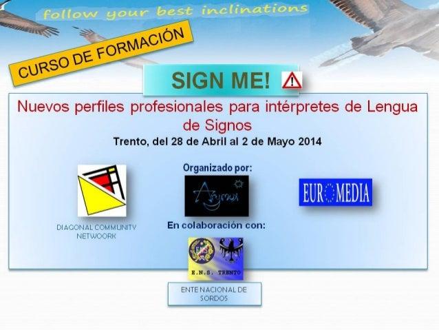 Nuevos perfiles profesionales para intérpretes de Lengua de Signos  - Trento, del 28'abr.-2'may 2014. Slide-1-638
