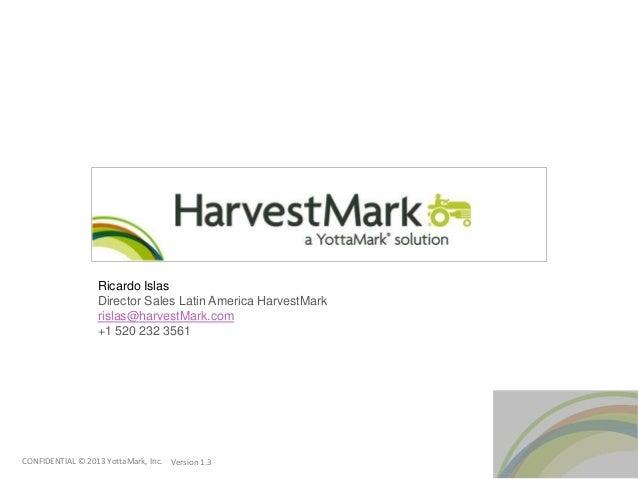Ricardo Islas                  Director Sales Latin America HarvestMark                  rislas@harvestMark.com           ...