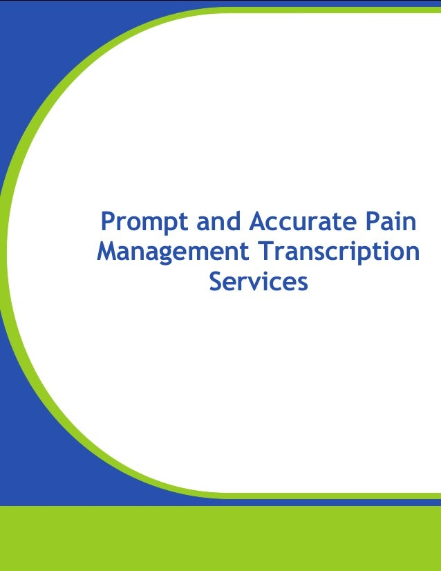 www.medicaltranscriptionservicecompany.com  Prompt and Accurate Pain Management Transcription Services