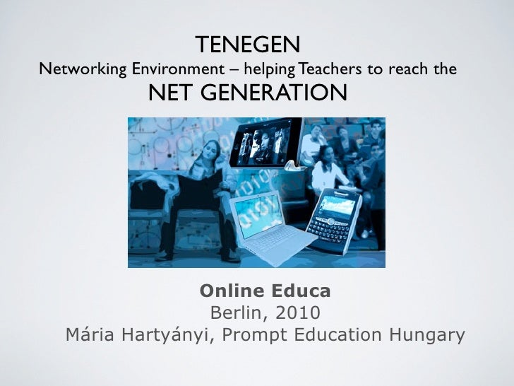TENEGENNetworking Environment – helping Teachers to reach the              NET GENERATION                 Online Educa    ...