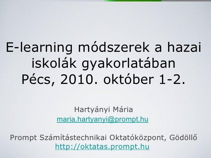 E-learning módszerek a hazai iskolák gyakorlatában Pécs, 2010. október 1-2. <ul><li>Hartyányi Mária </li></ul><ul><li>[ema...