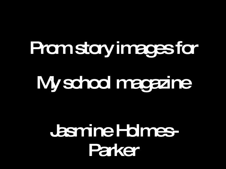 Prom story images for My school magazine Jasmine Holmes-Parker