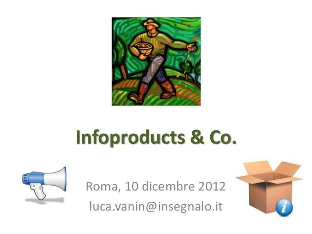Infoproducts & Co. Roma, 10 dicembre 2012 luca.vanin@insegnalo.it
