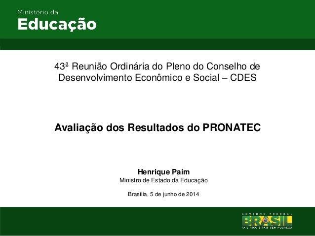 43ª Reunião Ordinária do Pleno do Conselho de Desenvolvimento Econômico e Social – CDES Avaliação dos Resultados do PRONAT...