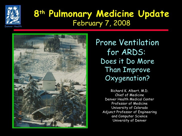 8 th  Pulmonary Medicine Update February 7, 2008 Prone Ventilation for ARDS:  Does it Do More Than Improve Oxygenation? Ri...
