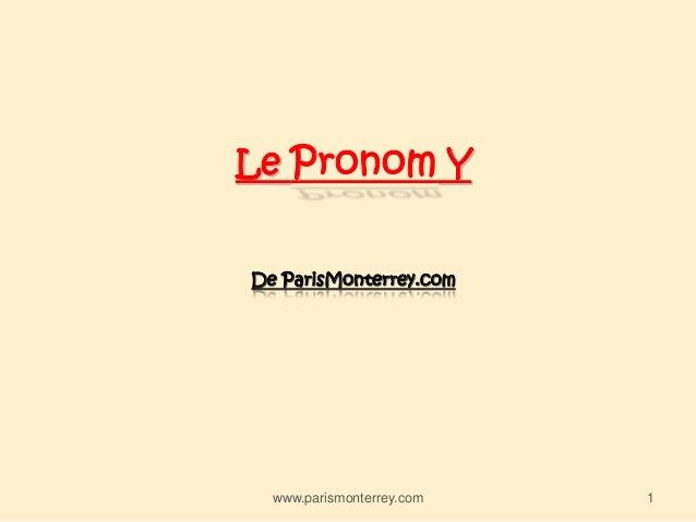 Le Pronom Y De ParisMonterrey.com www.parismonterrey.com 1