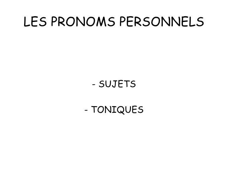 LES PRONOMS PERSONNELS - SUJETS - TONIQUES