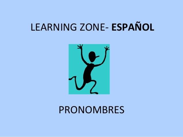 LEARNING ZONE- ESPAÑOL PRONOMBRES
